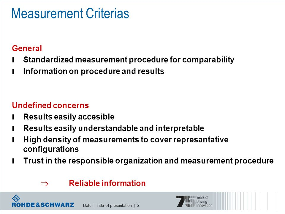 Date | Title of presentation | 6 Community of highly concerned l Results must be traceable l Detailed information on measurement conditions l Results must endure comparison with third party measurements l Results for different frequencies and services with evidence of also smaller emissions must be available Proof of correct and traceable measurements Ability to show results for specific investigations Measurement Criterias