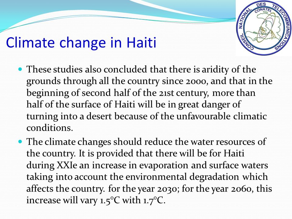 These studies also concluded that there is aridity of the grounds through all the country since 2000, and that in the beginning of second half of the 21st century, more than half of the surface of Haiti will be in great danger of turning into a desert because of the unfavourable climatic conditions.