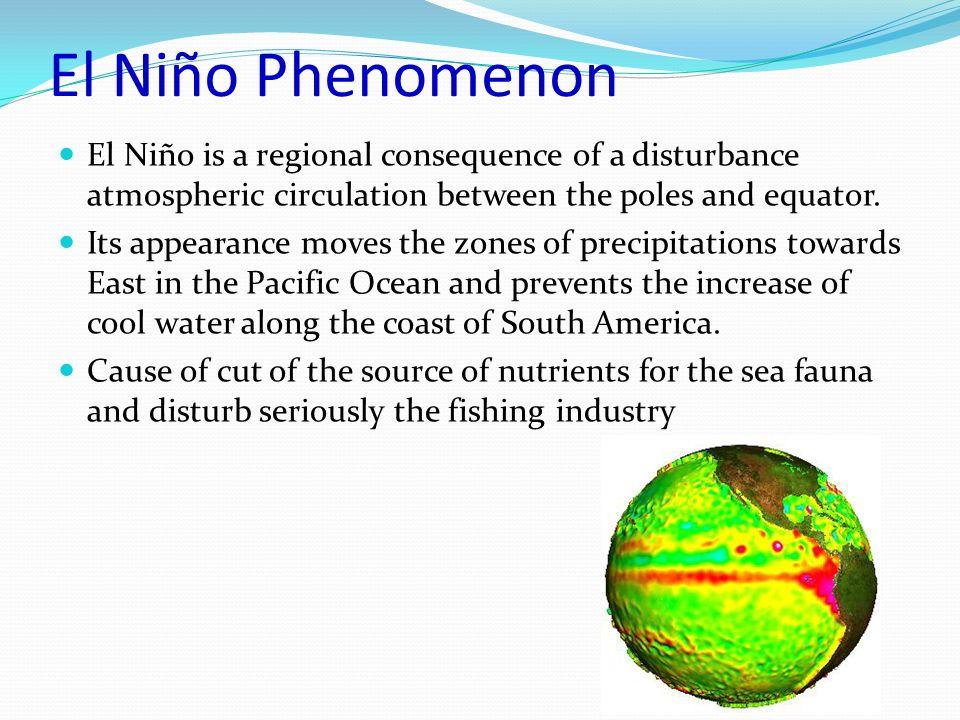 El Niño Phenomenon El Niño is a regional consequence of a disturbance atmospheric circulation between the poles and equator.
