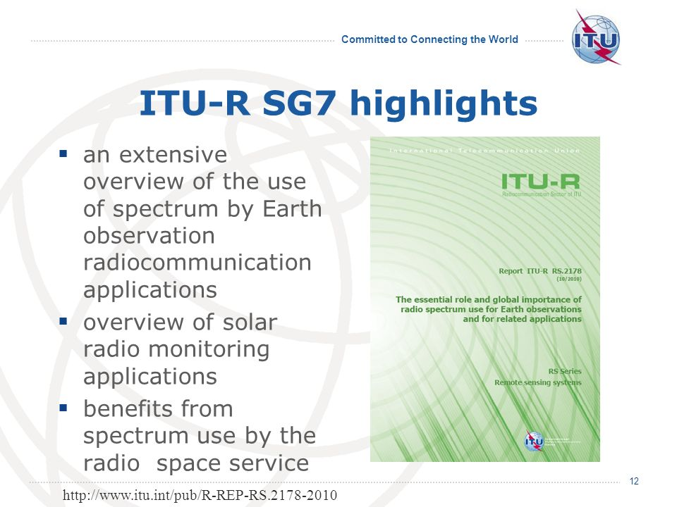 Committed to Connecting the World ITU-R SG7 highlights an extensive overview of the use of spectrum by Earth observation radiocommunication applicatio
