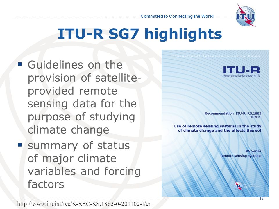 Committed to Connecting the World ITU-R SG7 highlights Guidelines on the provision of satellite- provided remote sensing data for the purpose of study