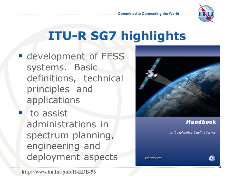 Committed to Connecting the World ITU-R SG7 highlights 14 development of EESS systems. Basic definitions, technical principles and applications to ass