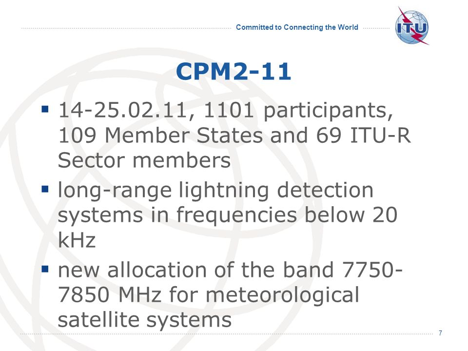 Committed to Connecting the World CPM2-11 14-25.02.11, 1101 participants, 109 Member States and 69 ITU-R Sector members long-range lightning detection