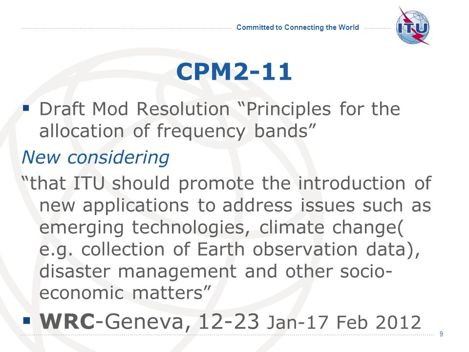 Committed to Connecting the World CPM2-11 Draft Mod Resolution Principles for the allocation of frequency bands New considering that ITU should promot