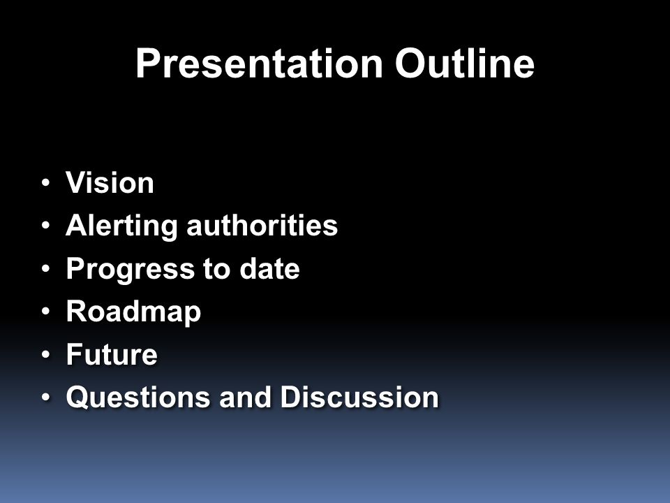 Presentation Outline Vision Alerting authorities Progress to date Roadmap Future Questions and Discussion Vision Alerting authorities Progress to date