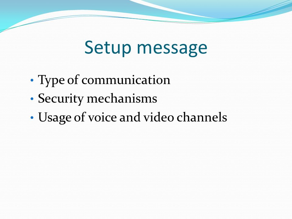 Setup message Type of communication Security mechanisms Usage of voice and video channels