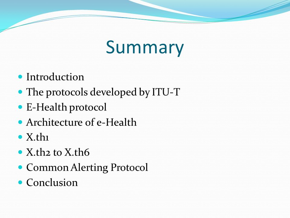 Summary Introduction The protocols developed by ITU-T E-Health protocol Architecture of e-Health X.th1 X.th2 to X.th6 Common Alerting Protocol Conclusion