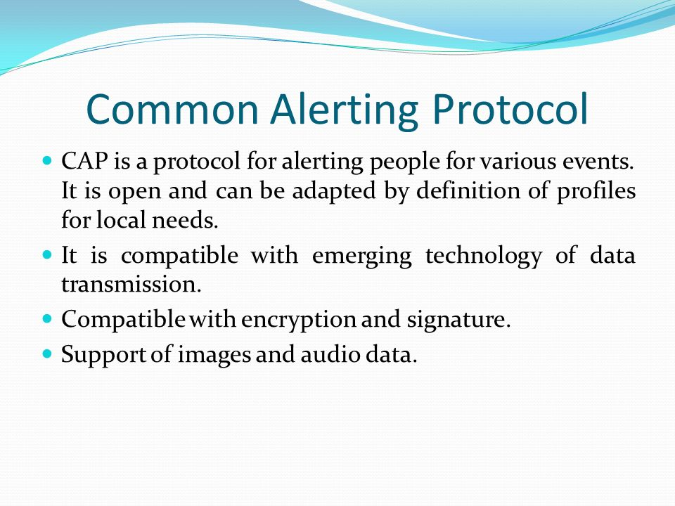 Common Alerting Protocol CAP is a protocol for alerting people for various events.