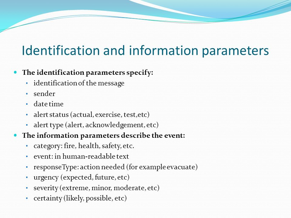 Identification and information parameters The identification parameters specify: identification of the message sender date time alert status (actual,