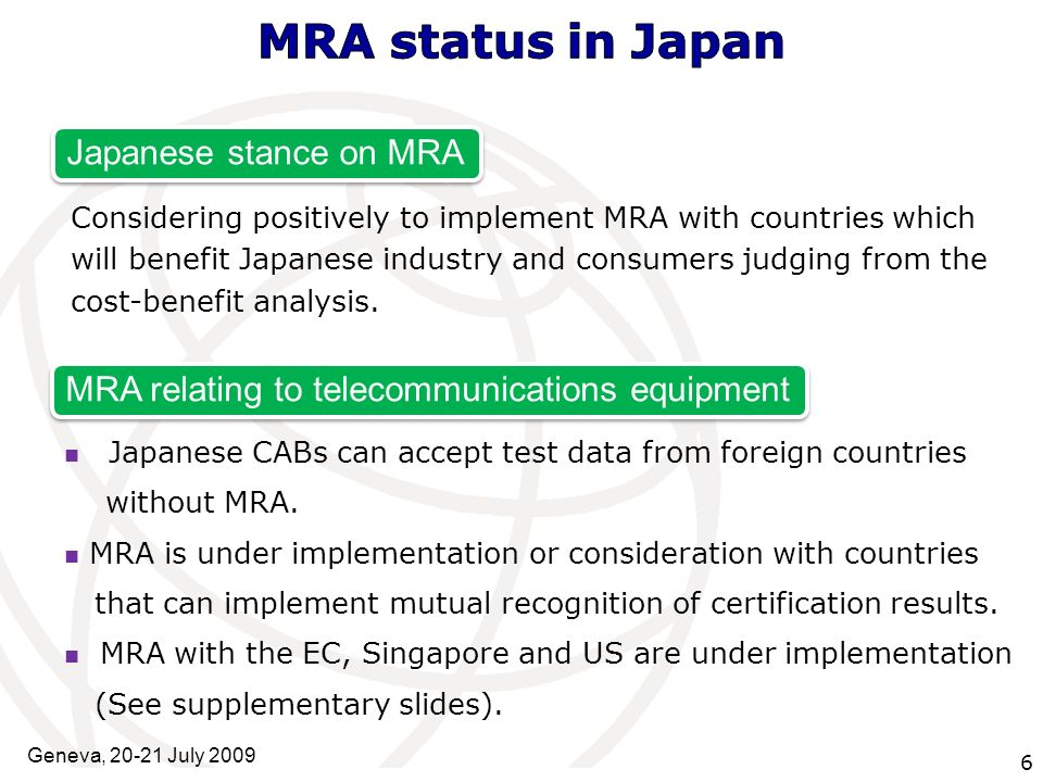 International Telecommunication Union Considering positively to implement MRA with countries which will benefit Japanese industry and consumers judging from the cost-benefit analysis.
