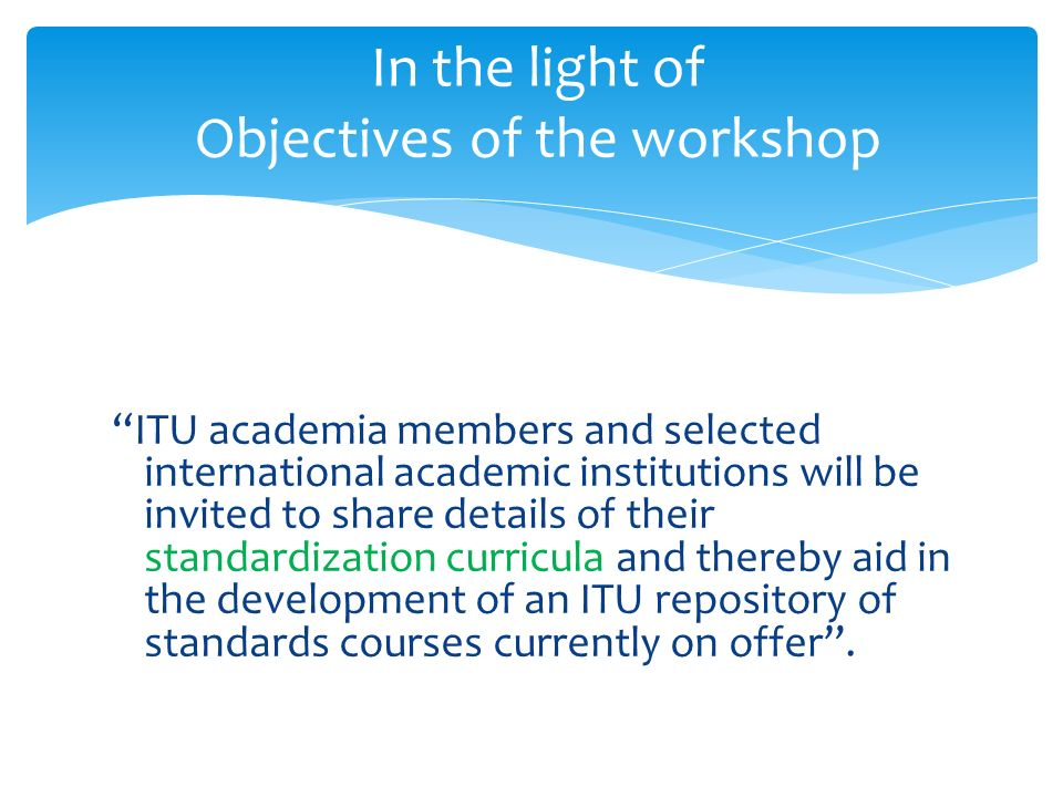 ITU academia members and selected international academic institutions will be invited to share details of their standardization curricula and thereby aid in the development of an ITU repository of standards courses currently on offer.