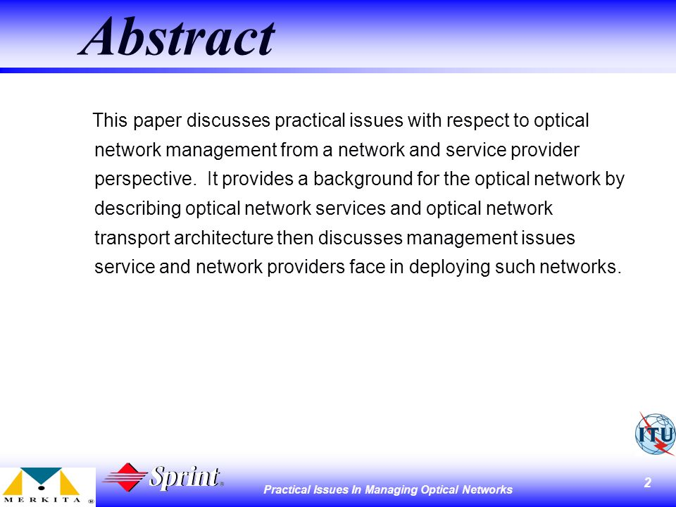 3 Practical Issues In Managing Optical Networks Overview l Optical Network Service Types l Optical Network Transport Architecture l Optical Network Deployment Transition to OTN Transport Networks Transition to Switched Connections Management System Integration l Summary and Recommendations