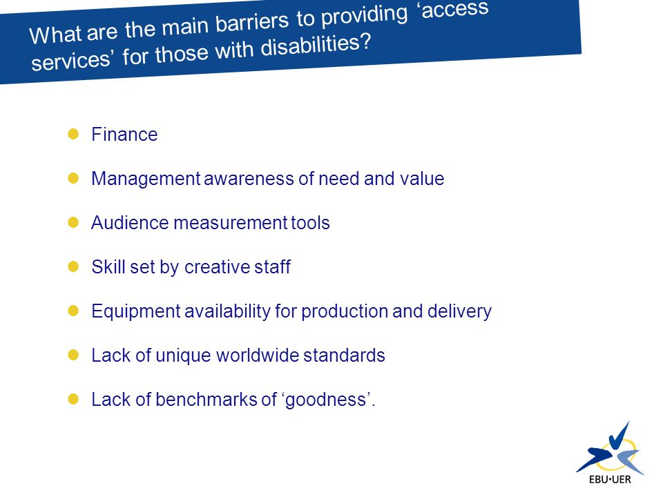Finance Management awareness of need and value Audience measurement tools Skill set by creative staff Equipment availability for production and delivery Lack of unique worldwide standards Lack of benchmarks of goodness.