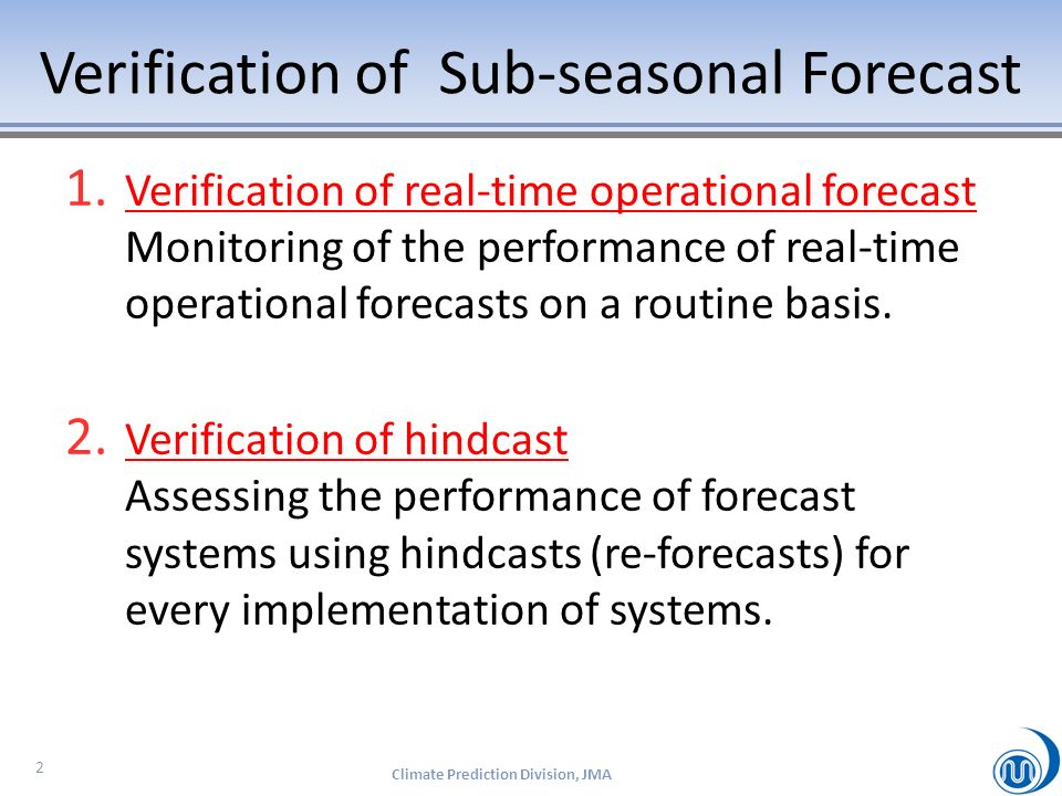 1. Verification of real-time operational forecast Monitoring of the performance of real-time operational forecasts on a routine basis. 2. Verification