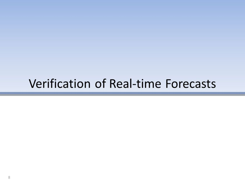 Verification of Real-time Forecasts 8