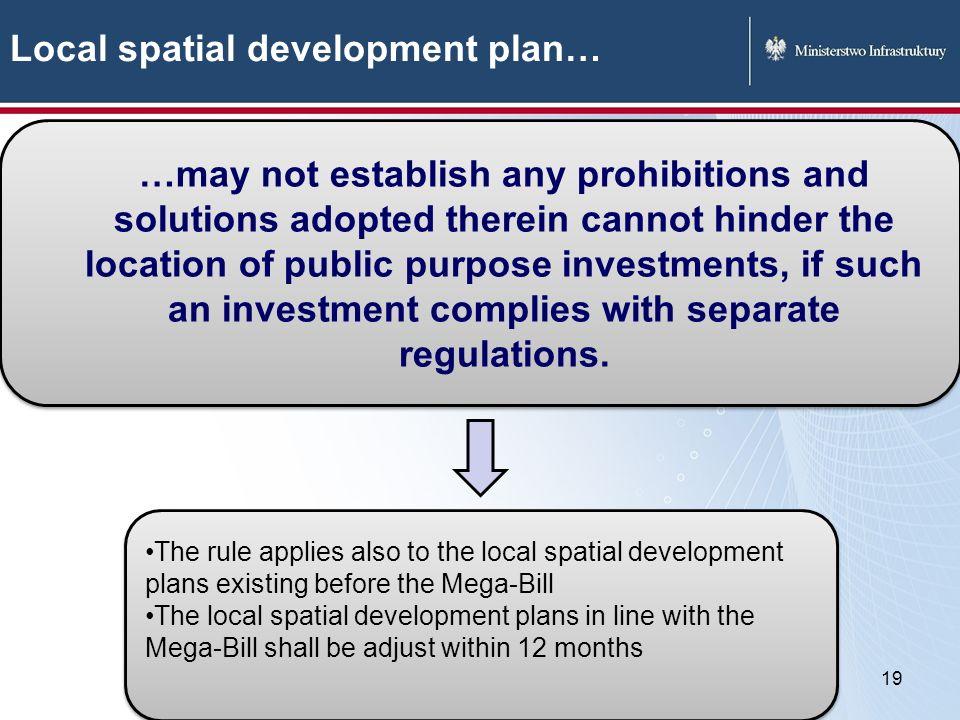Local spatial development plan… 19 Ta zasada ma zastosowanie również do planów obowiązujących w dniu wejścia w życie ustawy w terminie 12 miesięcy od dnia wejścia w życie ustawy.