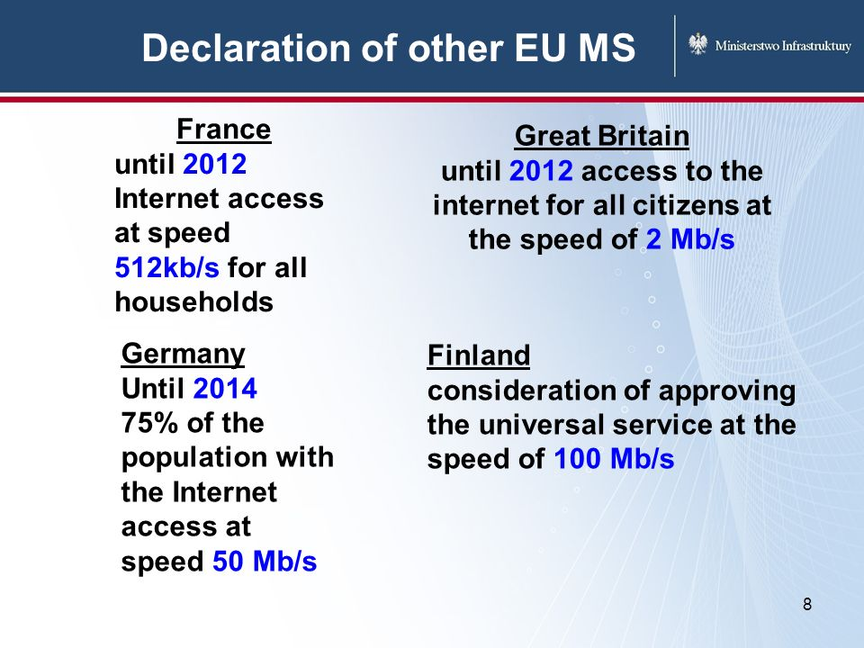 Declaration of other EU MS 8 France until 2012 Internet access at speed 512kb/s for all households Germany Until 2014 75% of the population with the I