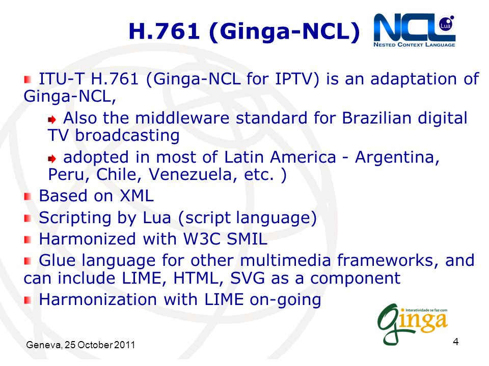 H.761 (Ginga-NCL) ITU-T H.761 (Ginga-NCL for IPTV) is an adaptation of Ginga-NCL, Also the middleware standard for Brazilian digital TV broadcasting a
