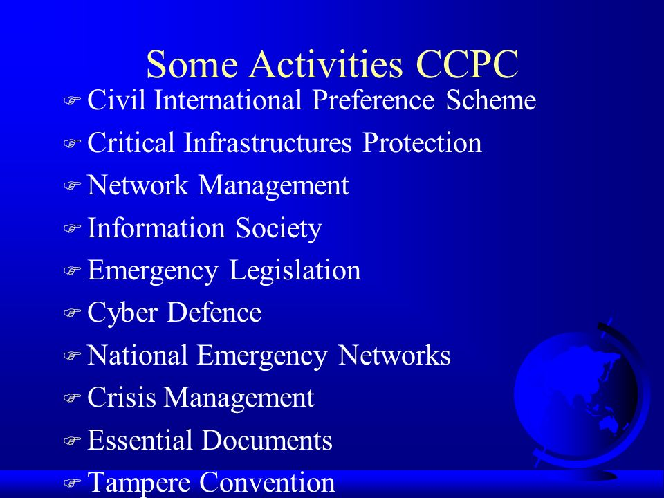 Some Activities CCPC F Civil International Preference Scheme F Critical Infrastructures Protection F Network Management F Information Society F Emerge
