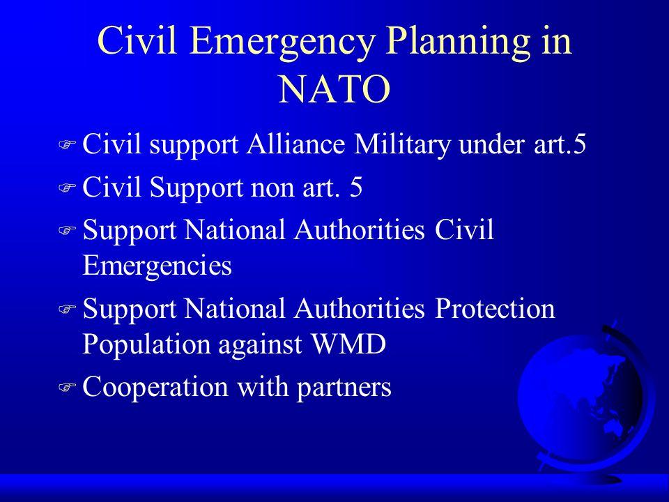 Civil Emergency Planning in NATO F Civil support Alliance Military under art.5 F Civil Support non art.