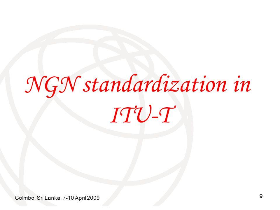 Colmbo, Sri Lanka, 7-10 April 2009 9 NGN standardization in ITU-T