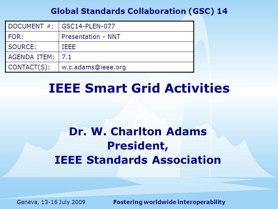 Fostering worldwide interoperabilityGeneva, 13-16 July 2009 IEEE Smart Grid Activities Dr.