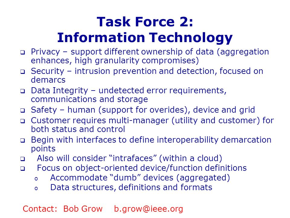 Task Force 2: Information Technology Privacy – support different ownership of data (aggregation enhances, high granularity compromises) Security – int