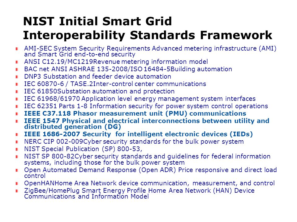 Smart Grid Project Background (continued) June 2009: First P2030 meeting with more than 300 attendees in person and remote access 2009: IEEE with P2030 positioned to address member and NIST recommendations