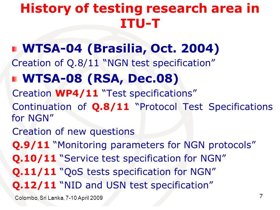 Colombo, Sri Lanka, 7-10 April 2009 7 History of testing research area in ITU-T WTSA-04 (Brasilia, Oct.