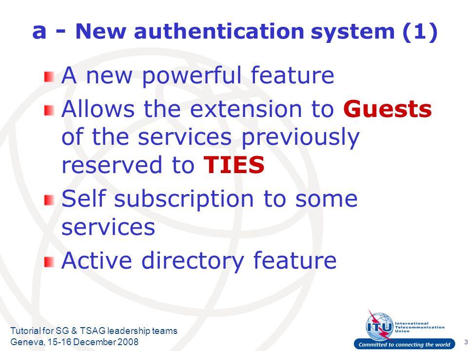 4 Tutorial for SG & TSAG leadership teams Geneva, 15-16 December 2008 a - New authentication system (2) Synoptic SDB GUESTS TIES Old GDDB Serv1 Serv n R1 R2 Ri AD G-S1-R1 G-S1-R2 G-S1-Ri Rules + exceptions