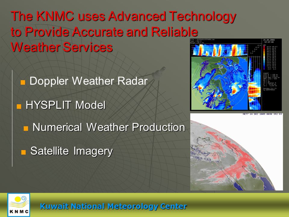 The KNMC uses Advanced Technology to Provide Accurate and Reliable Weather Services Kuwait National Meteorology Center Doppler Weather Radar Numerical Weather Production Satellite Imagery HYSPLIT Model