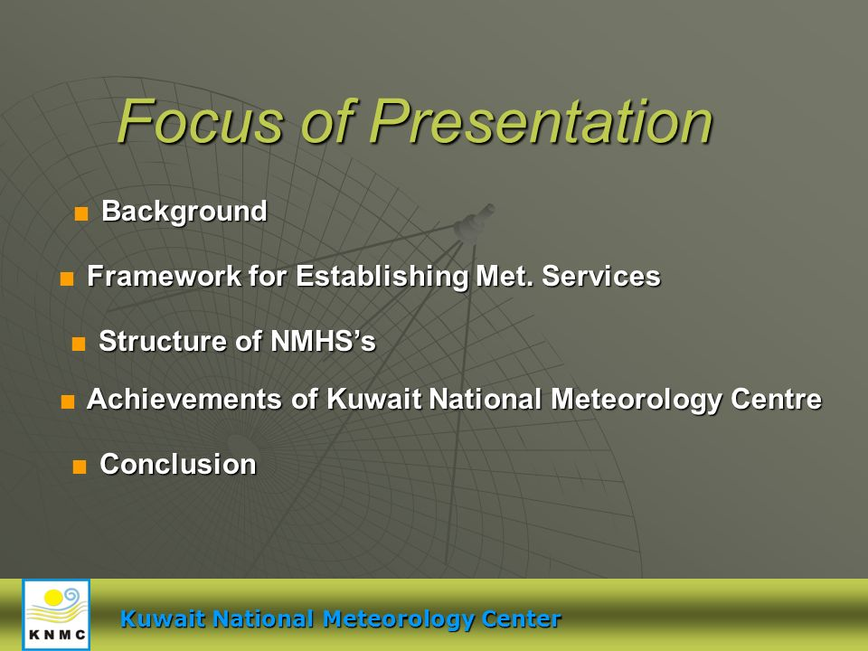 Focus of Presentation Background Framework for Establishing Met. Services Structure of NMHSs Achievements of Kuwait National Meteorology Centre Conclu