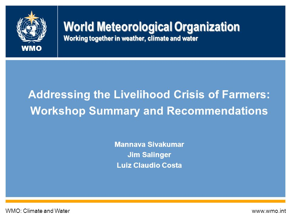 World Meteorological Organization Working together in weather, climate and water Addressing the Livelihood Crisis of Farmers: Workshop Summary and Rec