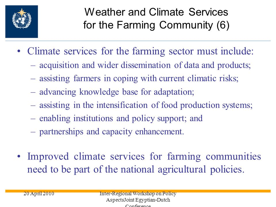 20 April 2010Inter-Regional Workshop on Policy AspectsJoint Egyptian-Dutch Conference Climate services for the farming sector must include: –acquisiti