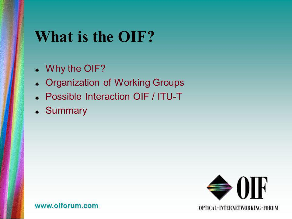 www.oiforum.com What is the OIF. Why the OIF.