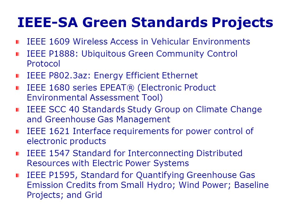 IEEE-SA Green Standards Projects IEEE 1609 Wireless Access in Vehicular Environments IEEE P1888: Ubiquitous Green Community Control Protocol IEEE P802
