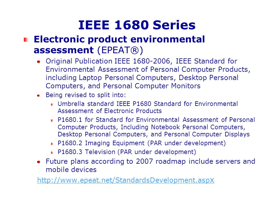 IEEE 1680 Series Electronic product environmental assessment (EPEAT®) Original Publication IEEE 1680-2006, IEEE Standard for Environmental Assessment