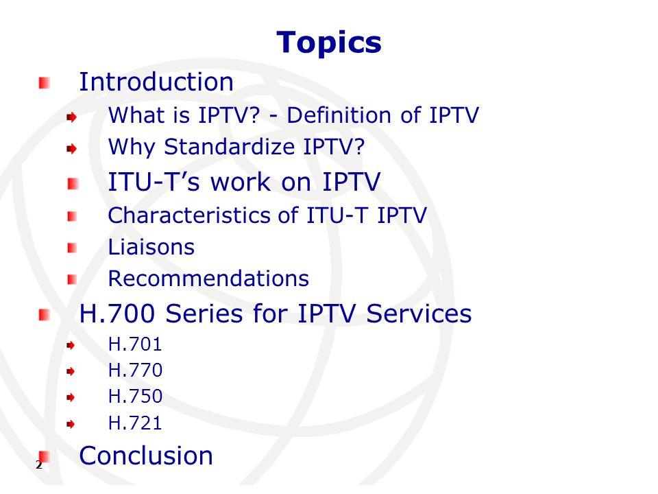 International Telecommunication Union 2 Topics Introduction What is IPTV.
