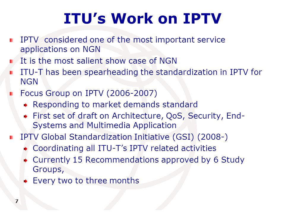 International Telecommunication Union ITUs Work on IPTV IPTV considered one of the most important service applications on NGN It is the most salient s