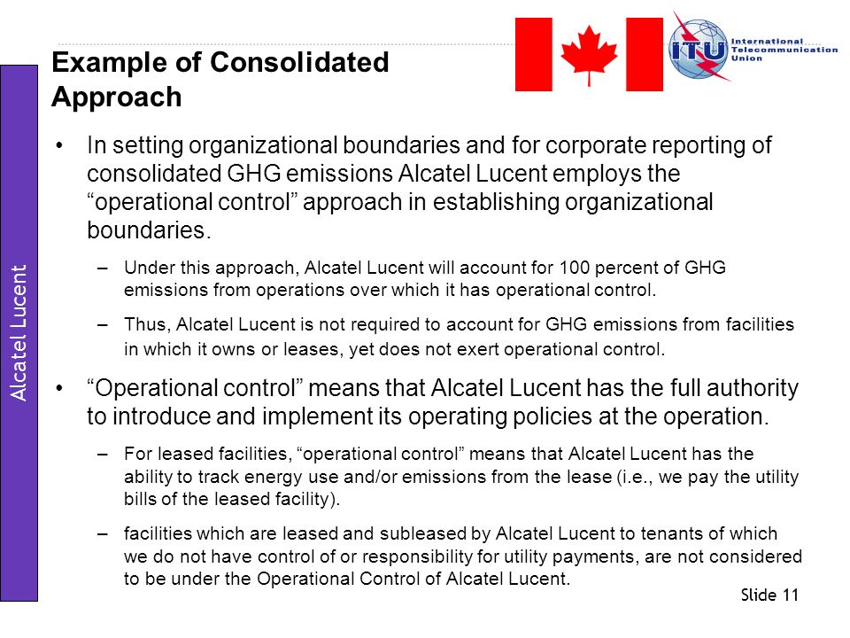 Slide 11 In setting organizational boundaries and for corporate reporting of consolidated GHG emissions Alcatel Lucent employs the operational control