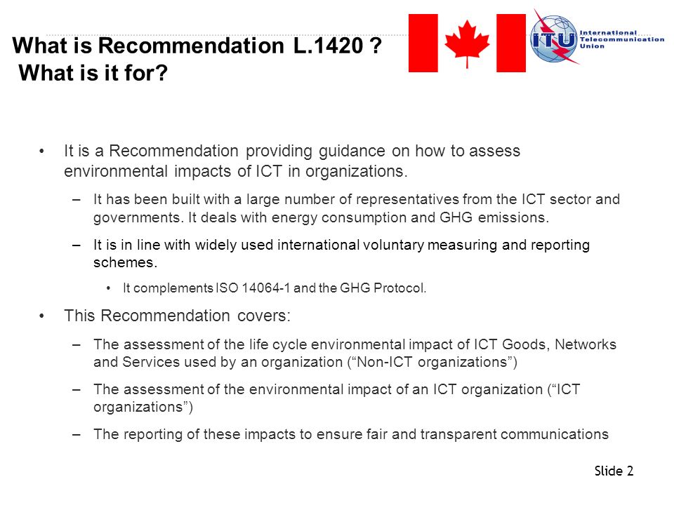 Slide 33 This Recommendation is intending to help organizations to assess their GHG emissions and energy consumption The ITU-T Recommendation L.1420 is the unique standard (e.g.