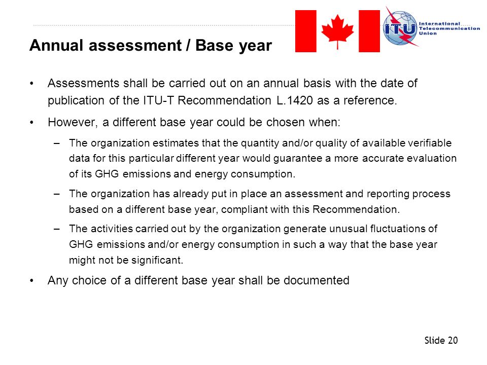 Slide 20 Assessments shall be carried out on an annual basis with the date of publication of the ITU-T Recommendation L.1420 as a reference. However,