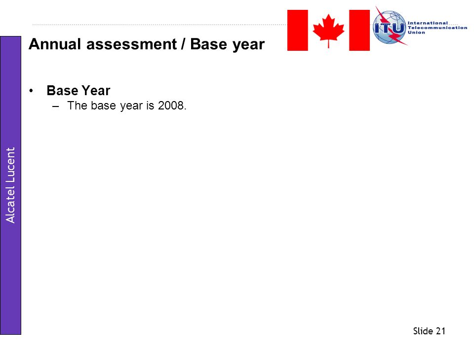 Slide 21 Base Year –The base year is 2008. Annual assessment / Base year Alcatel Lucent