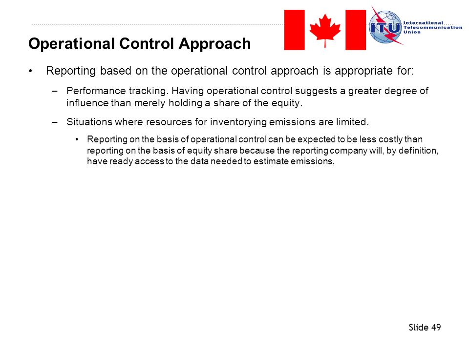 Slide 49 Reporting based on the operational control approach is appropriate for: –Performance tracking. Having operational control suggests a greater
