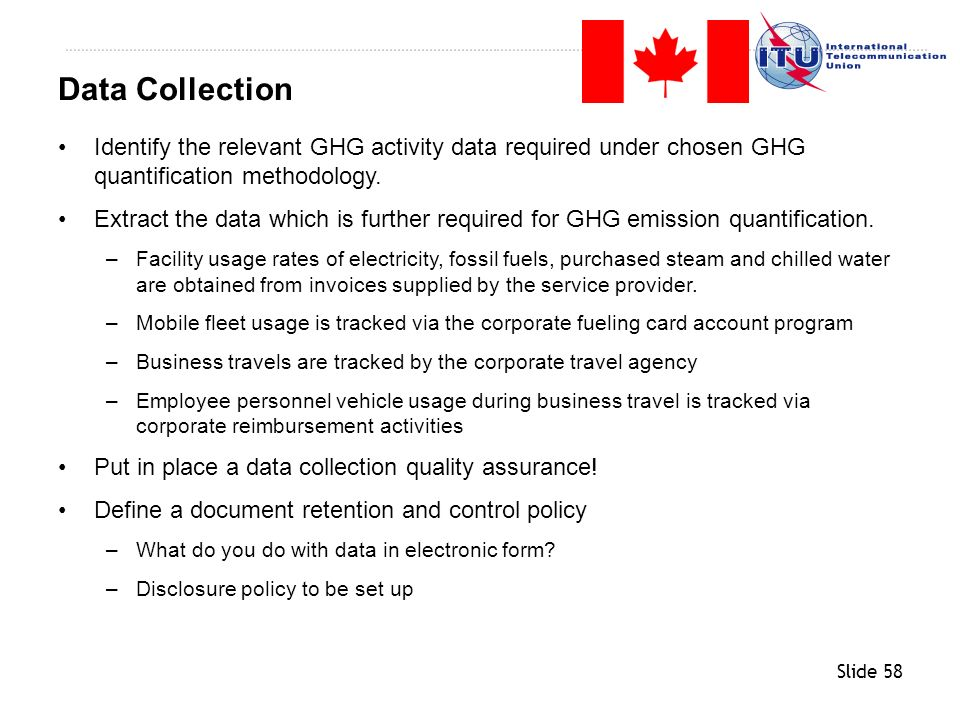 Slide 58 Data Collection Identify the relevant GHG activity data required under chosen GHG quantification methodology. Extract the data which is furth