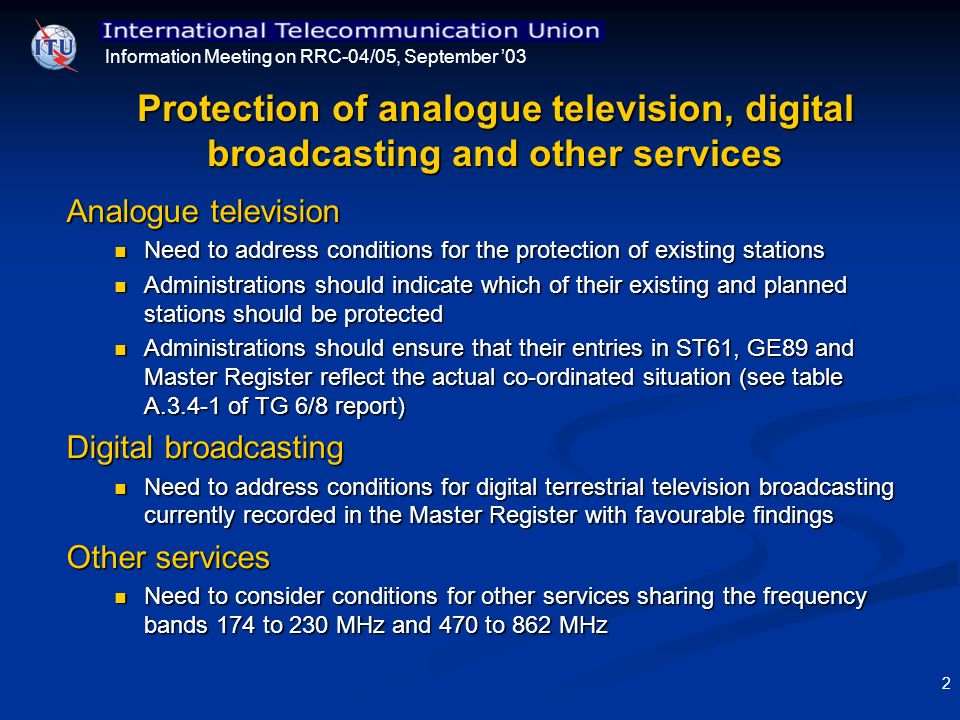 Information Meeting on RRC-04/05, September 03 2 Protection of analogue television, digital broadcasting and other services Analogue television Need t
