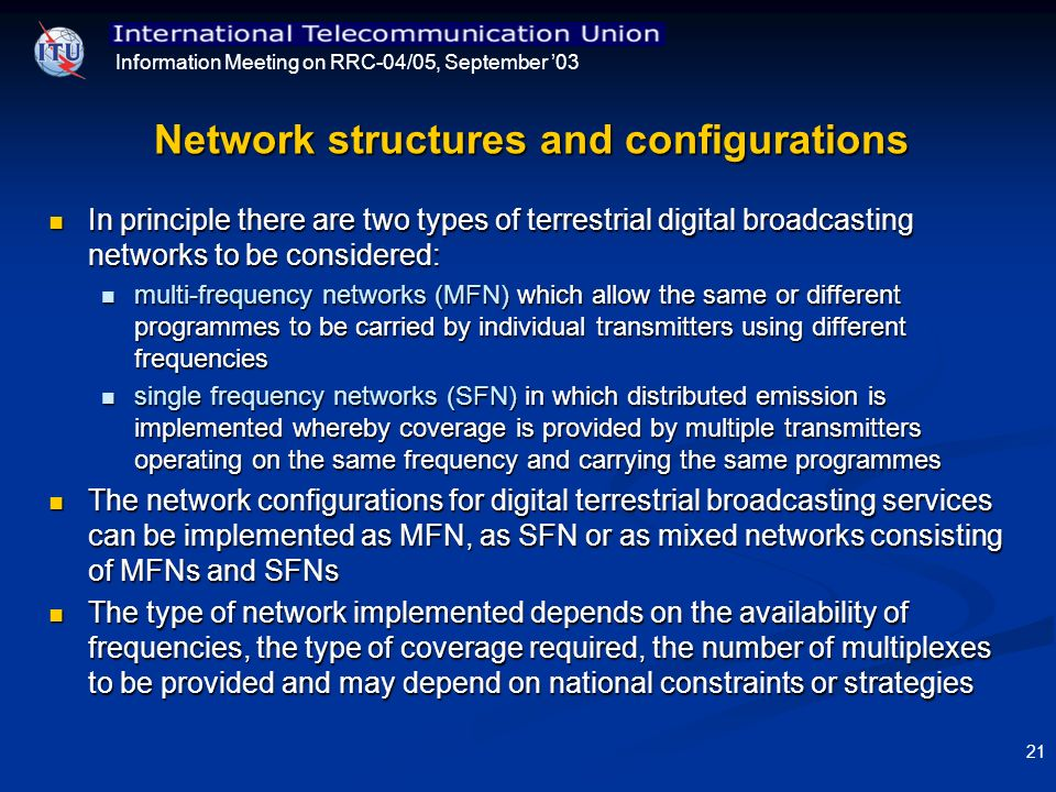 Information Meeting on RRC-04/05, September 03 21 Network structures and configurations In principle there are two types of terrestrial digital broadc