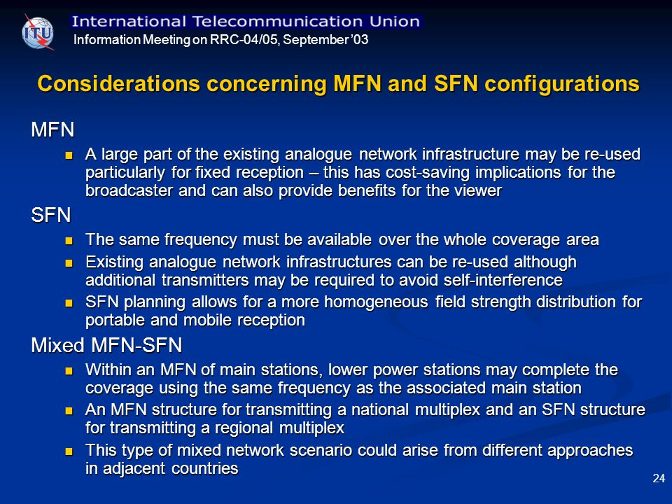 Information Meeting on RRC-04/05, September 03 24 Considerations concerning MFN and SFN configurations MFN A large part of the existing analogue netwo