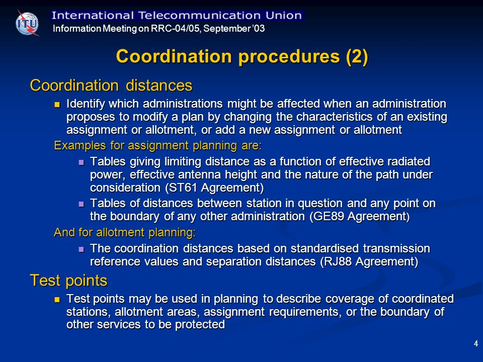 Information Meeting on RRC-04/05, September 03 4 Coordination procedures (2) Coordination distances Identify which administrations might be affected w