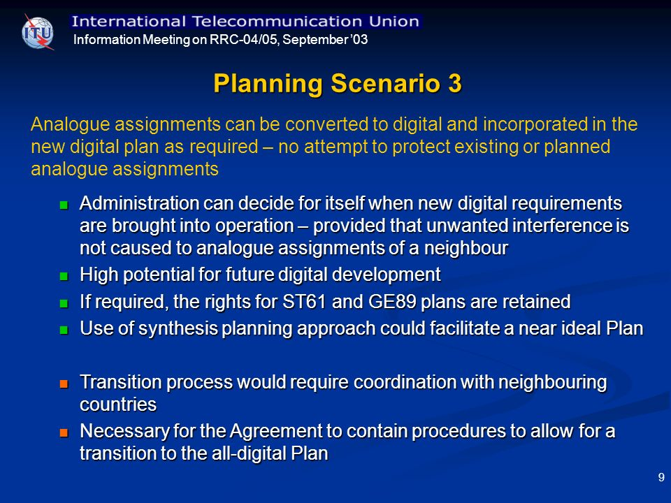 Information Meeting on RRC-04/05, September 03 9 Planning Scenario 3 Analogue assignments can be converted to digital and incorporated in the new digi